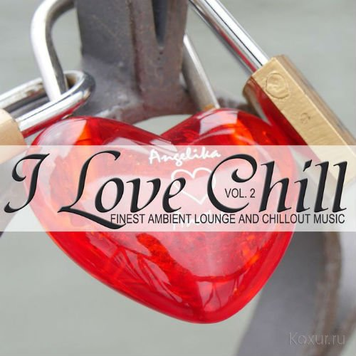 Love Chill Vol.2 (Finest Ambient Lounge And Chillout Music) (2017)